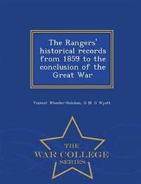 The Rangers' Historical Records from 1859 to the Conclusion of the Great War - War College Series