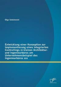 Entwicklung Einer Konzeption Zur Implementierung Eines Integrierten Controllings in Kleinen Architektur- Und Ingenieurburos Am Unternehmensbeispiel Des Ingenieurburos XXX