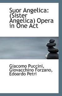 Suor Angelica: (Sister Angelica) Opera in One Act