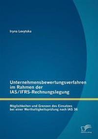 Unternehmensbewertungsverfahren Im Rahmen Der IAS/Ifrs-Rechnungslegung: M Glichkeiten Und Grenzen Des Einsatzes Bei Einer Werthaltigkeitspr Fung Nach