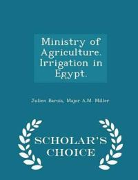 Ministry of Agriculture. Irrigation in Egypt. - Scholar's Choice Edition