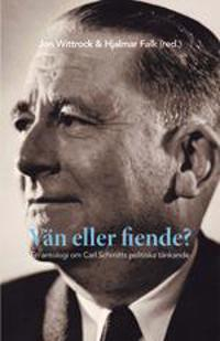 Vän eller fiende? en antologi om Carl Schmitts politiska tänkande
