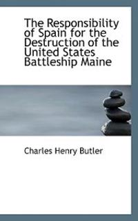 The Responsibility of Spain for the Destruction of the United States Battleship Maine