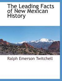The Leading Facts of New Mexican History
