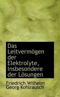 Das Leitvermogen Der Elektrolyte, Insbesondere Der Losungen