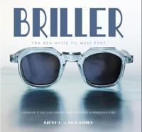 Briller = Eyewear styles and shapes seen through Norwegian eyes - Bjørn L.G. Braathen pdf epub