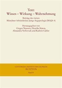 Text: Wissen - Wirkung - Wahrnehmung: Beitrage Des Vierten Munchner Arbeitskreises Junge Aegyptologie (Maja 4), 29.11. Bis 1