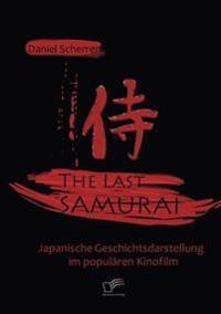 The Last Samurai - Japanische Geschichtsdarstellung Im Popularen Kinofilm