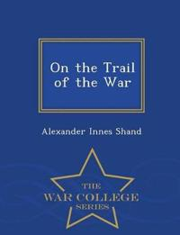 On the Trail of the War - War College Series