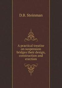 A Practical Treatise on Suspension Bridges Their Design, Construction and Erection