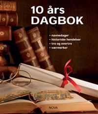 10 års dagbok. Navnedager, historiske hendelser, tro og overtro, værmerker
