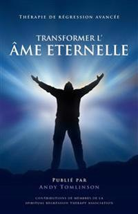 Transformer l'âme Eternelle - Thérapie de régression avancée
