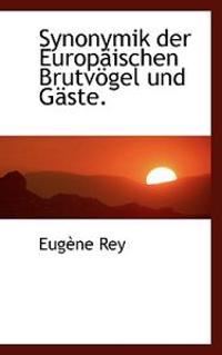 Synonymik Der Europaischen Brutvogel Und Gaste.