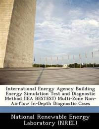 International Energy Agency Building Energy Simulation Test and Diagnostic Method (Iea Bestest) Multi-Zone Non-Airflow In-Depth Diagnostic Cases