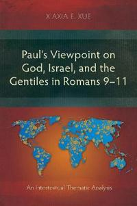 Paul's Viewpoint on God, Israel, and the Gentiles in Romans 9-11: An Intertextual Thematic Analysis