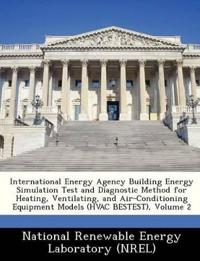 International Energy Agency Building Energy Simulation Test and Diagnostic Method for Heating, Ventilating, and Air-Conditioning Equipment Models (HVAC Bestest), Volume 2