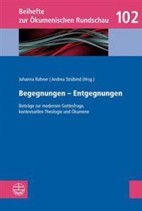 Begegnungen - Entgegnungen: Beitrage Zur Modernen Gottesfrage, Kontextuellen Theologie Und Okumene Festgabe Fur Ulrike Link-Wieczorek Zum 60. Gebu