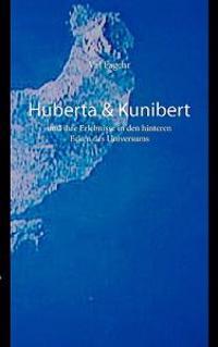 Huberta & Kunibert Und Ihre Erlebnisse in Den Hinteren Ecken Des Universums