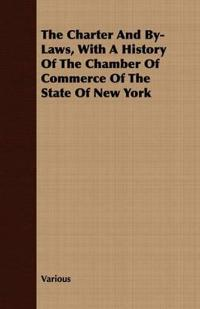 The Charter and By-laws, With a History of the Chamber of Commerce of the State of New York