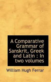 A Comparative Grammar of Sanskrit, Greek and Latin