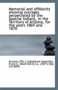 Memorial and Affidavits Showing Outrages Perpetrated by the Apache Indians, in the Territory of Ariz