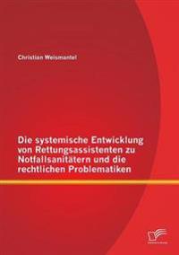 Die Systemische Entwicklung Von Rettungsassistenten Zu Notfallsanitatern Und Die Rechtlichen Problematiken