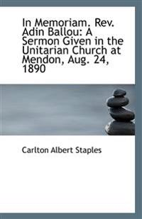 In Memoriam, REV. Adin Ballou: A Sermon Given in the Unitarian Church at Mendon, Aug. 24, 1890