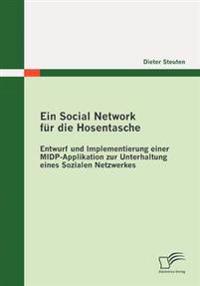 Ein Social Network Fur Die Hosentasche: Entwurf Und Implementierung Einer Midp-Applikation Zur Unterhaltung Eines Sozialen Netzwerkes