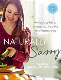 Naturally Sassy: My Recipes for an Energised, Healthy and Happy You