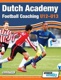Dutch Academy Football Coaching (U12-13) - Technical and Tactical Practices from Top Dutch Coaches