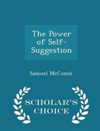 The Power of Self-Suggestion - Scholar's Choice Edition