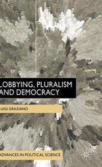 Lobbying, Pluralism and Democracy