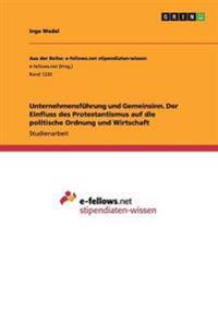 Unternehmensfuhrung Und Gemeinsinn. Der Einfluss Des Protestantismus Auf Die Politische Ordnung Und Wirtschaft