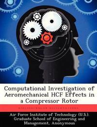 Computational Investigation of Aeromechanical Hcf Effects in a Compressor Rotor