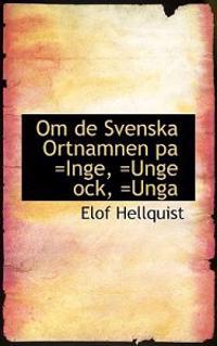 Om de Svenska Ortnamnen Pa =Inge, =Unge Ock, =Unga