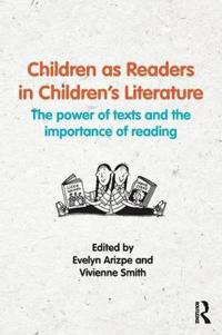 Children as Readers in Children's Literature: The Power of Texts and the Importance of Reading