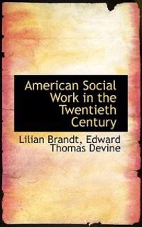 American Social Work in the Twentieth Century