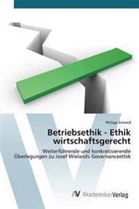 Betriebsethik - Ethik Wirtschaftsgerecht