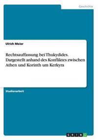 Rechtsauffassung Bei Thukydides. Dargestellt Anhand Des Konfliktes Zwischen Athen Und Korinth Um Kerkyra