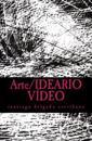 Arte/Ideario Video: Una Defensa de La Praxis
