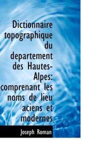 Dictionnaire Topographique Du Departement Des Hautes-alpes