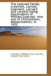 The Learned Family Learned, Larned, Learnard, Larnard and Lerned Being Descendants of William Lear