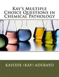 Kay's Multiple Choice Questions in Chemical Pathology