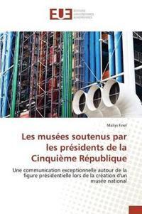Les Musees Soutenus Par Les Presidents de la Cinquieme Republique