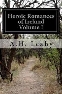 Heroic Romances of Ireland Volume I