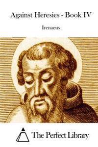 Against Heresies - Book IV