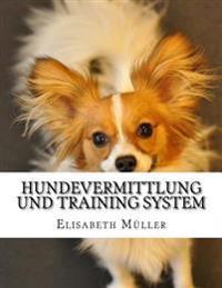 Hundevermittlung Und Training System: Der Hund Annahme- Und Ausbildungssystem Ist Marke Neue Schulung Erstellt Von Dog Experten Fur Hundefreunde.
