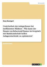 Unsicherheit Der Anlegerinnen Bei Ineffizienten Markten - Wie Kann Der Einsatz Von Behavioral Finance Im Gesprach Mit Bankkundschaft Helfen Anlageentscheide Zu Optimieren?