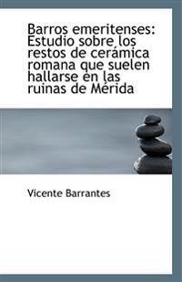 Barros Emeritenses: Estudio Sobre Los Restos de Ceramica Romana Que Suelen Hallarse En Las Ruinas de