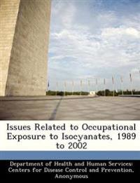 Issues Related to Occupational Exposure to Isocyanates, 1989 to 2002